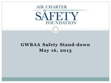 GWBAA Safety Stand-down May 16, 2013. ACSF Vision The Air Charter Safety Foundation vision is to enable on-demand charter providers and fractional program.