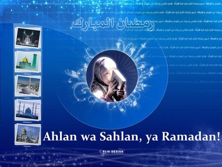 Ahlan wa Sahlan, ya Ramadan!. What is Ramadan? Ramadan is the Ninth month of Islamic calendar Fasting is one of the Five Pillars of Islam Muslims fast.