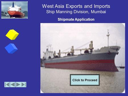 West Asia Exports and Imports Ship Manning Division, Mumbai Shipmate Application Click to Proceed.