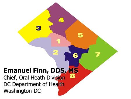 Emanuel Finn, DDS, MS Chief, Oral Heath Division DC Department of Health Washington DC.