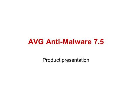 AVG Anti-Malware 7.5 Product presentation. AVG Anti-Malware 7.5 Contents Anti-virus protection levels Detection methods Supported platforms and installation.