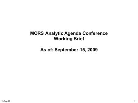 Purpose/Agenda Purpose: Describe the concept for a MORS conference on the Analytic Agenda Agenda: Conference overview Opening plenary Analytic Agenda Deep.