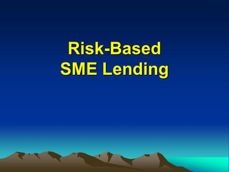 Risk-Based SME Lending. Introductions Introduce trainers Introduce participants Leveling of expectations Introducing the course.