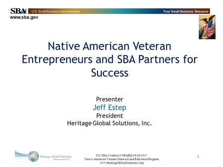 U.S SBA Contract # SBAHQ-09-M-0317 Native American Veteran Outreach and Education Program www.HeritageGlobalSolutions.com 1 Native American Veteran Entrepreneurs.