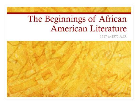 The Beginnings of African American Literature 1517 to 1875 A.D.