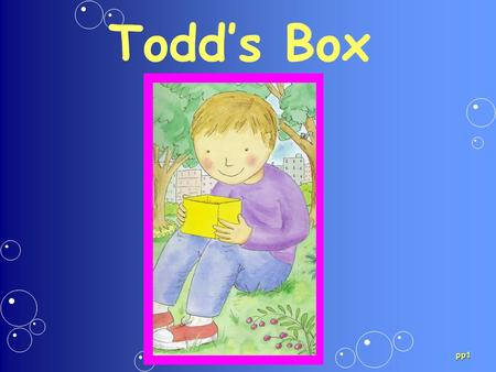 Todds Box pp1. Dont dont Dont means do not Dont pick it up, Todd.