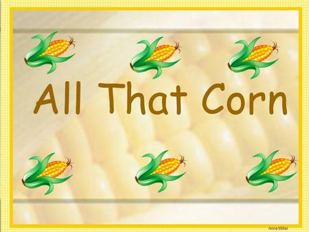 All That Corn.