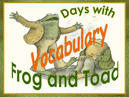 Days with Vocabulary Frog and Toad.