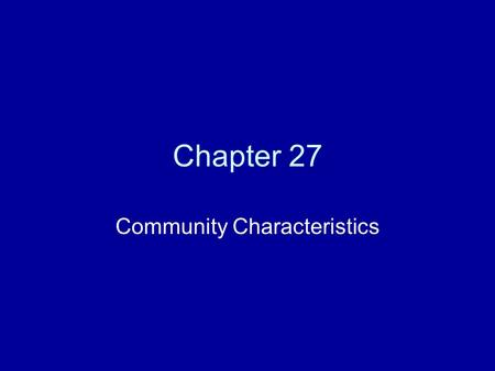 Chapter 27 Community Characteristics Why do organisms compete? Food, resources and reproduction.