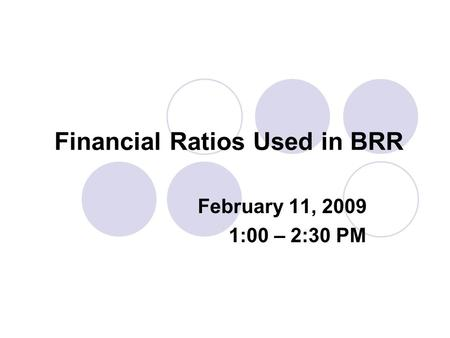 Financial Ratios Used in BRR February 11, 2009 1:00 – 2:30 PM.