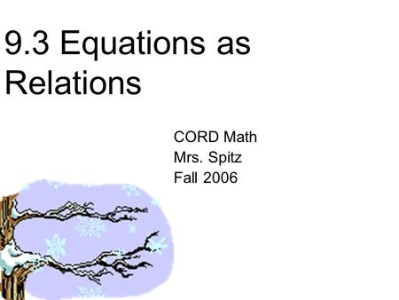 9.3 Equations as Relations CORD Math Mrs. Spitz Fall 2006.