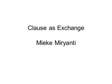 Clause as Exchange Mieke Miryanti