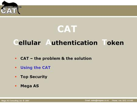 Phone: +44 7972 111149   Mega AS Consulting Ltd © 2007 CAT – the problem & the solution Using the CAT Top Security Mega AS C ellular.