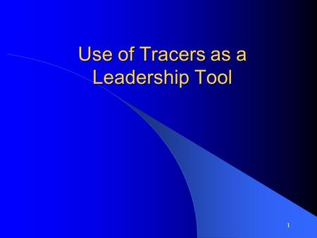 1 Use of Tracers as a Leadership Tool. 2 Creating the Opportunity for Excellence in Patient Care.