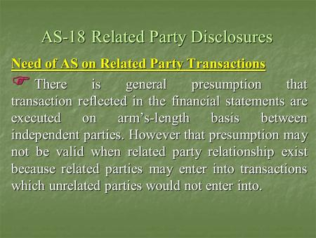 AS-18 Related Party Disclosures Need of AS on Related Party Transactions There is general presumption that transaction reflected in the financial statements.