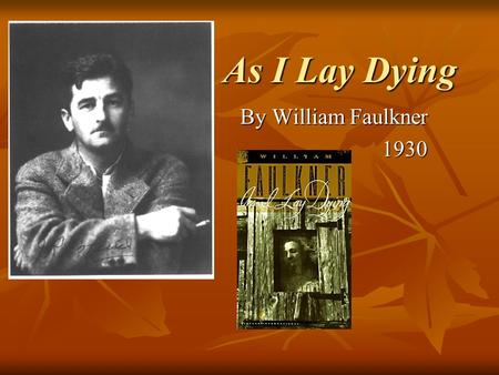 As I Lay Dying As I Lay Dying By William Faulkner By William Faulkner1930.