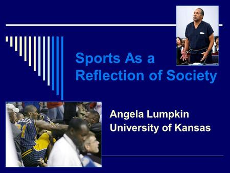 Sports As a Reflection of Society Angela Lumpkin University of Kansas.
