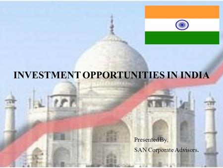 INVESTMENT OPPORTUNITIES <strong>IN</strong> INDIA Presented By, SAN Corporate Advisors.