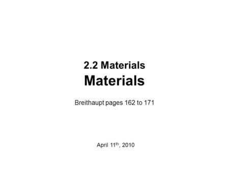 2.2 Materials Materials Breithaupt pages 162 to 171 April 11 th, 2010.