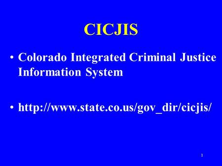 1 CICJIS Colorado Integrated Criminal Justice Information System