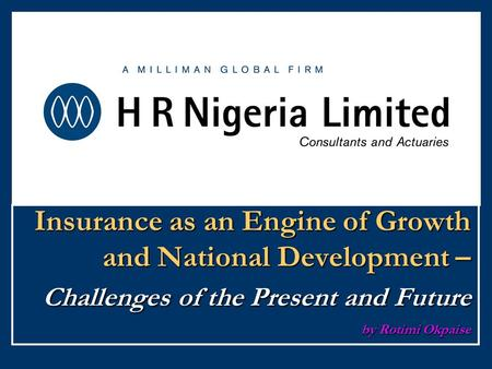 Insurance as an Engine of Growth and National Development – Challenges of the Present and Future by Rotimi Okpaise.