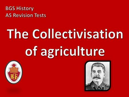 1) Why did Stalin want to collectivise? (7!!!) 1.Soviet agriculture was backward- there had been poor harvests from 1927-1929 2.Food was needed for workers.