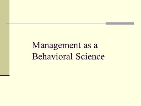 Management as a Behavioral Science. The Dynamics of Personality & Human Behavior Myers Briggs (MBTI) Johari Window (JW)