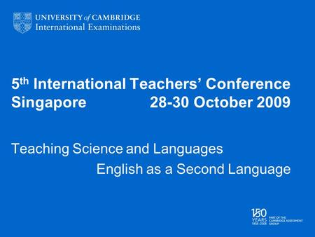 5 th International Teachers Conference Singapore 28-30 October 2009 Teaching Science and Languages English as a Second Language.