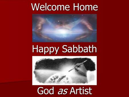 Welcome Home Happy Sabbath God as Artist. LESSON 11 *March 10 - 16 God as Artist SABBATH AFTERNOON SABBATH AFTERNOON Read for This Week's Study: Read.