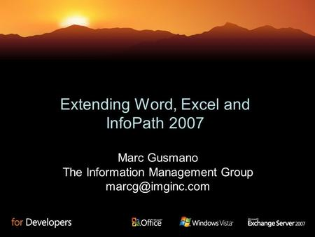 Extending Word, Excel and InfoPath 2007 Marc Gusmano The Information Management Group
