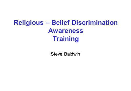Religious – Belief Discrimination Awareness Training Steve Baldwin.