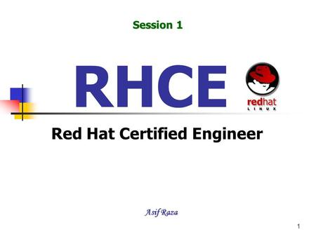 1 RHCE Red Hat Certified Engineer Session 1 Asif Raza.
