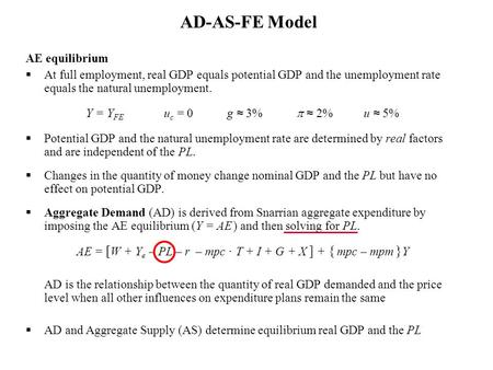 AE equilibrium At full employment, real GDP equals potential GDP and the unemployment rate equals the natural unemployment. Y = Y FE u c = 0 g 3% 2% u.