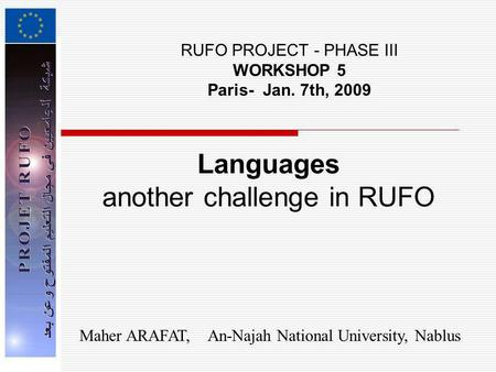 Languages another challenge in RUFO RUFO PROJECT - PHASE III WORKSHOP 5 Paris- Jan. 7th, 2009 Maher ARAFAT, An-Najah National University, Nablus.