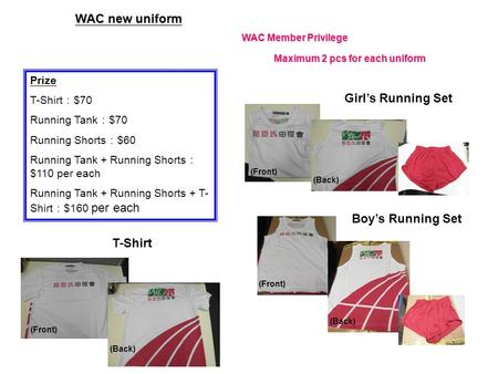 WAC new uniform Watsons Athletic Club Maximum 2 pcs for each uniform Girls Running Set Boys Running Set (Back) (Front) Prize T-Shirt $70 Running Tank $70.