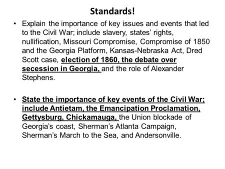 Standards! Explain the importance of key issues and events that led to the Civil War; include slavery, states rights, nullification, Missouri Compromise,