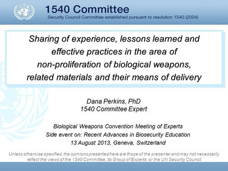 Sharing of experience, lessons learned and effective practices in the area of non-proliferation of biological weapons, related materials and their means.