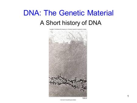 1 DNA: The Genetic Material A Short history of DNA.