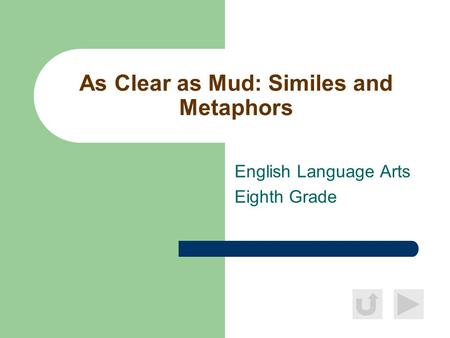 As Clear as Mud: Similes and Metaphors English Language Arts Eighth Grade.