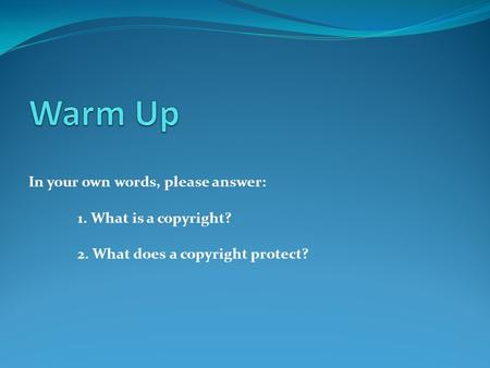 In your own words, please answer: 1. What is a copyright? 2. What does a copyright protect?