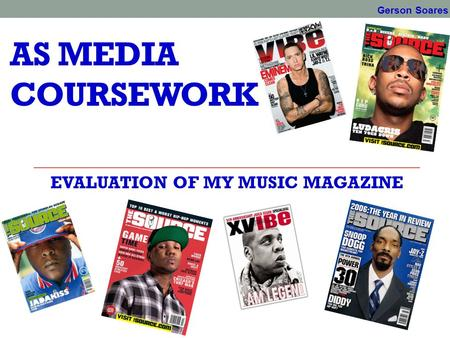 AS MEDIA COURSEWORK EVALUATION OF MY MUSIC MAGAZINE Gerson Soares.