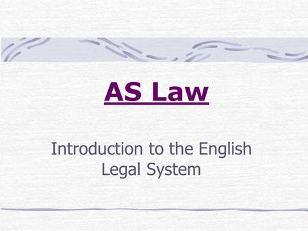 AS Law Introduction to the English Legal System. What is law? What is the purpose of law?