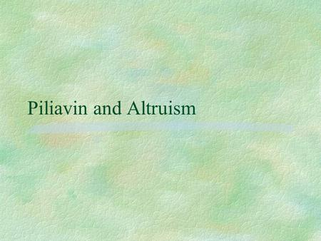 Piliavin and Altruism. The Holocaust § In the debate over whether helping is ever truly altruistic, some have pointed to the behaviour of those who.