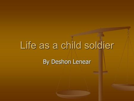 Life as a child soldier By Deshon Lenear.