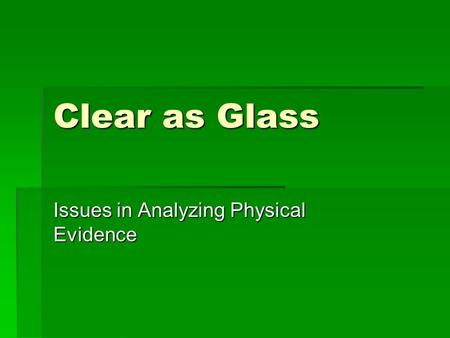 Clear as Glass Issues in Analyzing Physical Evidence.