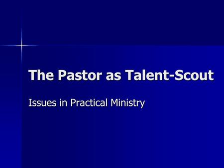 The Pastor as Talent-Scout Issues in Practical Ministry.