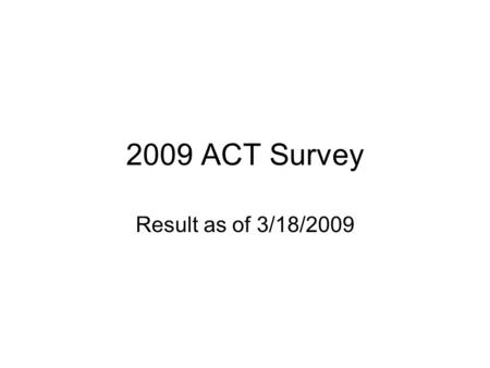 2009 ACT Survey Result as of 3/18/2009. Question 1 ACT will be establishing some services we can provide to a larger Xerox community, what would be of.