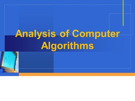 Analysis of Computer Algorithms. What is Algorithm? Algorithm is any well-defined computational procedure that takes some value, or set of values, as.