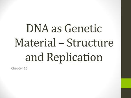 DNA as Genetic Material – Structure and Replication Chapter 16.