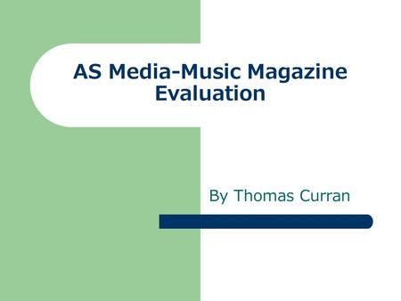 AS Media-Music Magazine Evaluation By Thomas Curran.